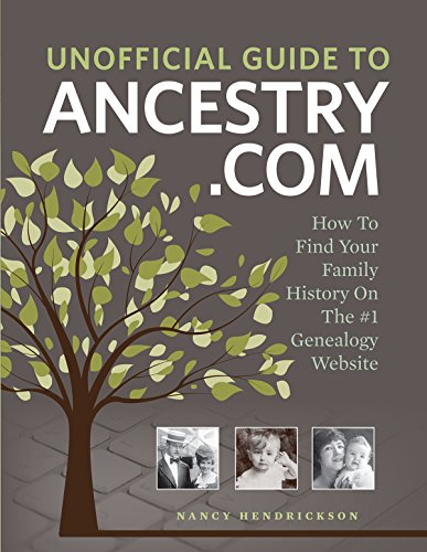 Unofficial Guide to Ancestry.com: How to Find Your Family History on the No. 1 Genealogy Website