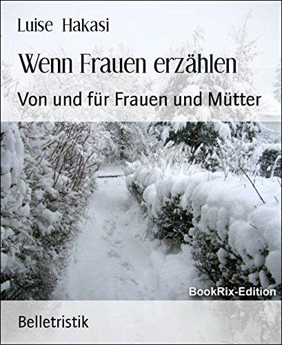 Wenn Frauen erzählen: Von und für Frauen und Mütter (German Edition)