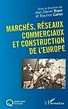 Marchés, réseaux commerciaux et construction de l'Europe (French Edition)