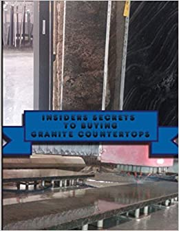 Insiders Secrets To Buying Granite Countertops.: Learn Insiders Secrets To Buying  Granite Countertops.: Jason Cook: 9781490307299: Amazon.com: Books