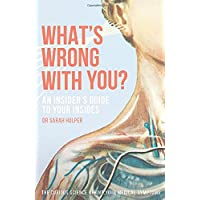 What's Wrong With You?: An Insider's Guide To Your Insides