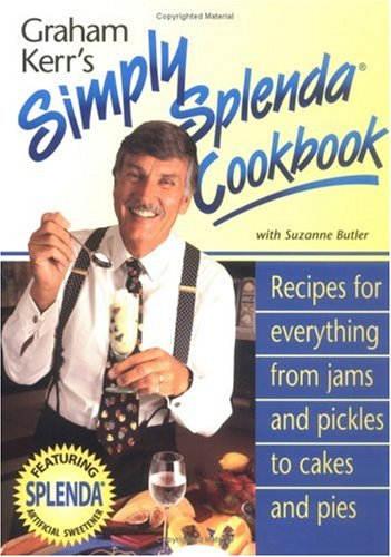 Graham Kerr's Simply Splenda Cookbook: Recipes for Everything from Jam and Pickles to Cakes and (Jam Cake Recipe)