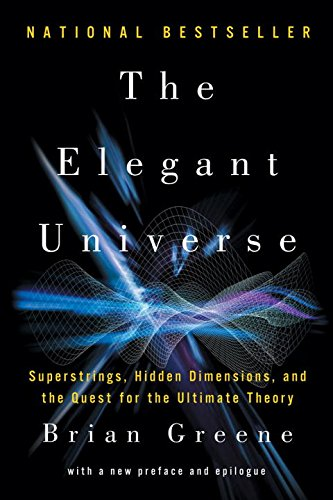 The Elegant Universe: Superstrings, Hidden Dimensions, and the Quest for the Ultimate Theory