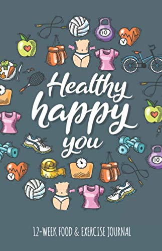 Healthy Happy You 12-week Food & Exercise Journal: A Cute Fitness Journal to aid in Weight Loss Motivation & Behaviour Change