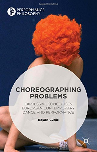 Choreographing Problems: Expressive Concepts In Contemporary Dance And Performance (Performance Philosophy)