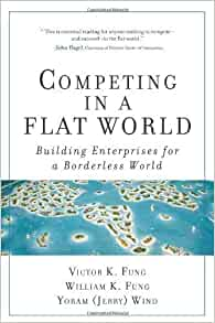 Competing in a Flat World: Building Enterprises for a