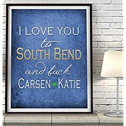 """I Love You to South Bend and Back"" Indiana ART PRINT, Customized & Personalized UNFRAMED, Wedding gift, Valentines day gift, Christmas gift, Graduation gift, All Sizes"