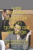 le secret d un homme qui d?range les premiers pas d un entrepreneur r?solu french edition