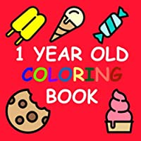 1 Year Old Coloring Book: Sweet Things: Baby First Coloring Book (Age Range 1 - 3 years)