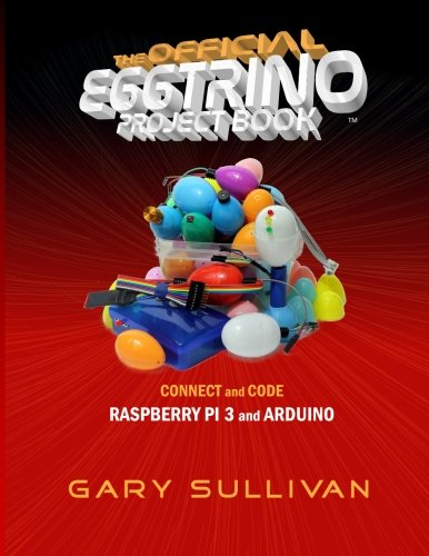 The Official Eggtrino Project Book: Connect and Code Raspberry Pi and Arduino