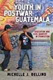 img - for Youth in Postwar Guatemala: Education and Civic Identity in Transition (Rutgers Series in Childhood Studies) book / textbook / text book