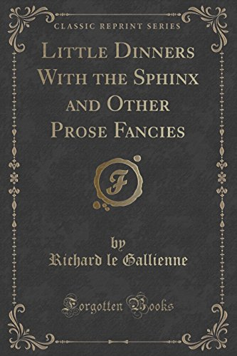 Little Dinners With the Sphinx and Other Prose Fancies (Classic Reprint)