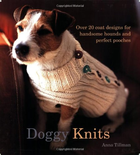 Doggy Knits: Over 20 Coat Designs for Handsome Hounds And Perfect Pooches
