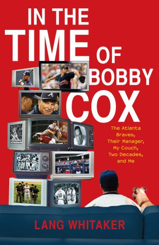 In the Time of Bobby Cox: The Atlanta Braves, Their Manager, My Couch, Two Decades, and Me ()