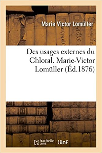 Des Usages Externes Du Chloral Histoire French Edition