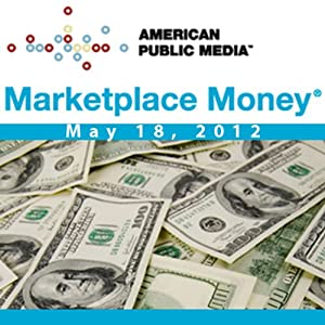 Marketplace Money, May 18, 2012