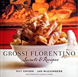 Grossi Florentino: Secrets & Recipes