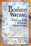 img - for Primarily Writing: A Practical Guide for Teachers of Young Children book / textbook / text book