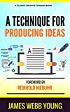 A Technique For Producing Ideas: Original 4th Edition, 1960