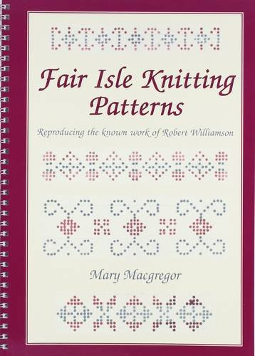 Fair Isle Knitting Patterns: Reproducing the Known Work of Robert Williamson (Fair Isle Pattern)