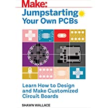 Jumpstarting Your Own PCB: Learn How to Design and Make Customized Circuit Boards
