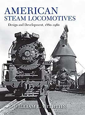 American Steam Locomotives: Design and Development, 1880–1960 (Railroads Past and Present)