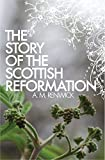 The Story of the Scottish Reformation, A. M. Renwick, 1845505980
