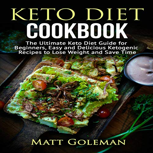 Keto Diet Cookbook: The Ultimate Keto Diet Guide for Beginners, Easy and Delicious Ketogenic Recipes to Lose Weight and Save Time