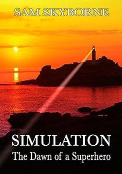 Simulation: The Dawn of a Superhero by [Skyborne, Sam]