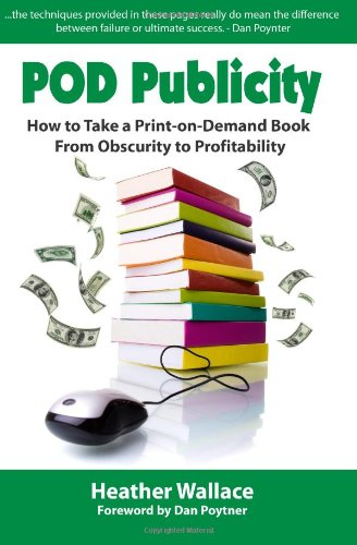 Download Pod Publicity: How to Take a Print-on-Demand Book From Obscurity to Profitability pdf