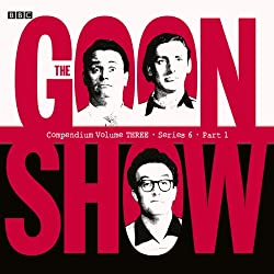 Goon Show Compendium 3: Series 6, Part 1 (Dramatized)