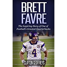 Brett Favre: The Inspiring Story of One of Football's Greatest Quarterbacks (Football Biography Books)