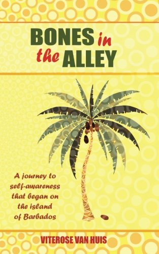 Bones in the Alley: A Journey to Self-Awareness That Began on the Island of Barbados