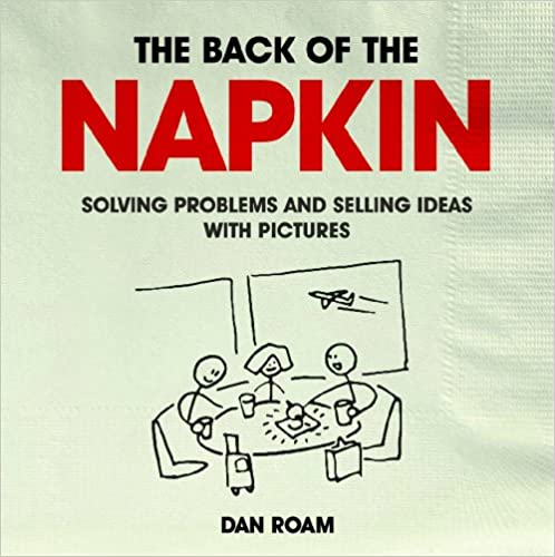 Book The Back of the Napkin: Solving Problems and Selling Ideas with Pictures