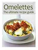 Omelettes :The Ultimate Recipe Guide - Over 30 Delicious & Best Selling Recipes