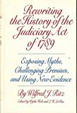 img - for Rewriting the History of the Judiciary Act of 1789: Exposing Myths, Challenging Premises, and Using New Evidence book / textbook / text book