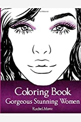 Gorgeous Stunning Women Coloring Book: Amazingly Beautiful Models, Portraits & Full Body Figures – For Girls, Teenagers, Adults Paperback