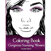 Gorgeous Stunning Women Coloring Book: Amazingly Beautiful Models, Portraits & Full Body Figures – For Girls, Teenagers…