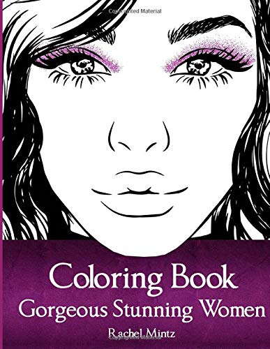 Gorgeous Stunning Women Coloring Book Amazingly Beautiful Models, Portraits & Full Body Figures – For Girls, Teenagers, Adults [Mintz, Rachel] (Tapa Blanda)