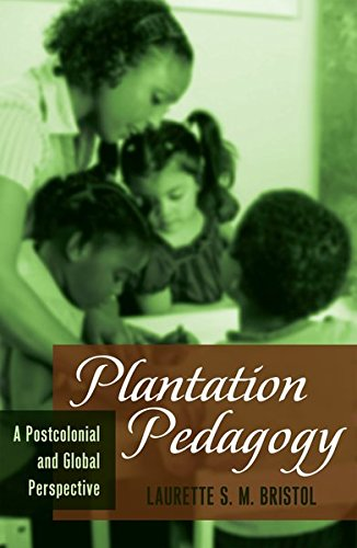 Plantation Pedagogy: A Postcolonial and Global Perspective (Global Studies in Education)