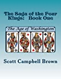 The Saga of the Four Kings:  Book One: The Age of Washington (Volume 1)