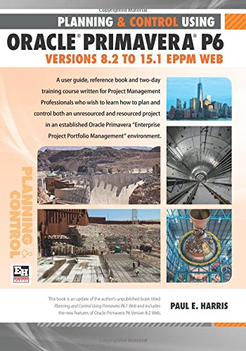 Download Planning and Control Using Oracle Primavera P6 Versions 8.2 to 15.1 EPPM Web PDF