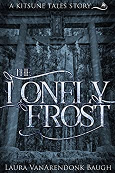 The Lonely Frost, a Kitsune Tales story by [Baugh, Laura VanArendonk]