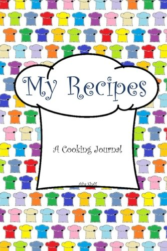 My Recipes: A Cooking Journal (My Journals) (Volume 1)