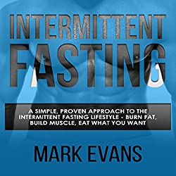 Intermittent Fasting: A Simple, Proven Approach to the Intermittent Fasting Lifestyle