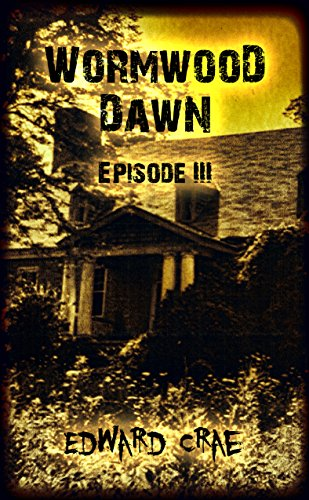 Wormwood Dawn: Episode III: An Apocalyptic Serial by [Crae, Edward]