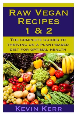 Raw Vegan Recipes  1 & 2: The complete guides to thriving on a plant-based diet for optimal physical health.