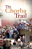 The Chorba Trail, Jerry Brian Riess, 161579512X