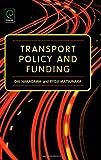 Transport Policy and Funding, Dai Nakagawa and Ryoji Matsunaka, 0080448526