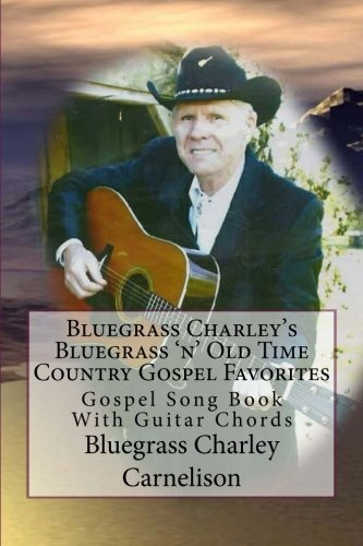 Bluegrass Charley's Bluegrass 'n' Old Time  Country Gospel Favorites: Gospel Song Book With Guitar Chords